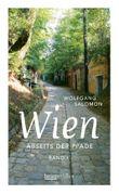 Wien abseits der Pfade I: Eine etwas andere Reise durch die Stadt an der blauen Donau