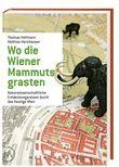 Wo die Wiener Mammuts grasten: Naturwissenschaftliche Entdeckungsreisen durch das heutige Wien