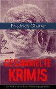 Gesammelte Krimis (26 Titel in einem Buch - Vollständige Ausgaben): Wachtmeister Studer + Matto regiert + Die Fieberkurve + Der Chinese + Krock & Co. + ... Damen + Gourrama + Detektivgeschichten