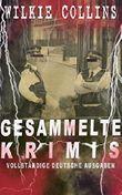 Gesammelte Krimis (Vollständige deutsche Ausgaben): Mysterythriller-Klassiker: Der Mondstein, Die Frau in Weiß, John Jagos Geist & Blinde Liebe