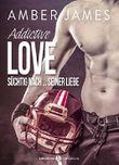 Addictive Love - Süchtig nach ... seiner Liebe