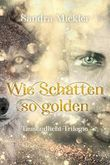 Wie Schatten so golden: Tausendlicht-Trilogie (Band 1)