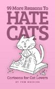 99 More Reasons to Hate Cats: Cartoons for Cat Lovers (99 Reasons)