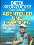 Abenteuer und Legenden : vom Ararat zum Amazonas. Dieter Kronzucker ; Franz Tartarotti
