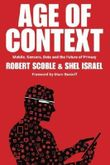 Age of Context: Mobile, Sensors, Data and the Future of Privacy by Scoble, Robert, Israel, Shel (2013) Paperback