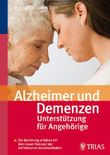 Alzheimer und Demenzen - Unterstützung für Angehörige: Die Beziehung erhalten mit dem neuen Konzept der einfühlsamen Kommunikation