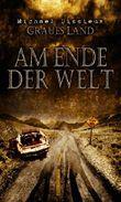 Am Ende der Welt: Roman / Endzeit-Thriller (Graues Land)