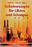 Apotheker Heinrich Müllers Geheimrezepte für Liköre und Schnäpse