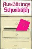 Aus Görings Schreibtisch. Ein Dokumentenfund