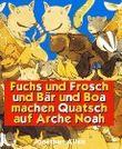 Fuchs und Frosch und Bär und Boa machen Quatsch auf Arche Noah