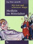 Mit Gott und schwarzer Magie. Medizin im Mittelalter.