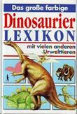 Das große farbige Dinosaurier Lexikon