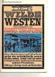 Der Wilde Westen : 25 Autoren berichten vom Wilden Westen, wie er wirklich war.