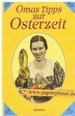Omas Tipps zur Osterzeit . Kochen Backen Dekorieren ; 3896049542