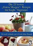 """Die 25 besten """"Guten Morgen""""-Rezepte für Single-Vegetarier (Die besten Rezepte für Single-Vegetarier)"""