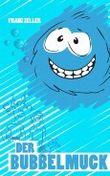 Der Bubbelmuck: Für Kinder von 6 - 10