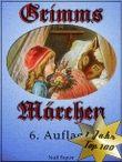 Grimms Märchen - Vollständige, überarbeitete und illustrierte Ausgabe: Vollständige Ausgabe