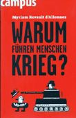 Myriam Revault d'Allonnes - WARUM FÜHREN MENSCHEN KRIEG?. Aus dem Franz. von Holger Fock und Sabine Müller. Illustiert von Jochen Gerner