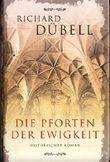 Die Pforten der Ewigkeit: Historischer Roman von Dübell. Richard (2011) Gebundene Ausgabe