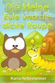 Die kleine Eule und die dicke Raupe: Geschichten von der kleinen Eule