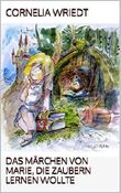 Das Märchen von Marie, die zaubern lernen wollte