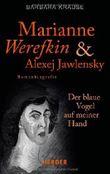 Marianne Werefkin und Alexej Jawlensky: Der blaue Vogel auf meiner Hand. Romanbiografie by Barbara Krause(2014-04-01)