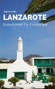 Lanzarote - Reiseführer für Entdecker: Mit direkten Links zu Karten, Fahrplänen, Ausflugszielen und mehr (Urlaub für Entdecker 3)