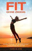 FIT OHNE ZWANG: Schön, schlank und selbstbewusst mit der richtigen MOTIVATION