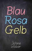 Blau Rosa Gelb (German Edition)