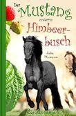 Der Mustang unterm Himbeerbusch: Ein fantastisches Pferdeabenteuer (Die kleinen Mustangs 1)
