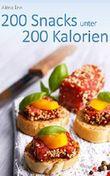 200 Snacks unter 200 Kalorien: Mit Bonus: 150 Snacks unter 200 Kalorien aus dem Supermarkt und vom Imbiss
