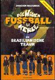 Die wilden Fussball-Kerle. Der brasilianische Traum. Exklusiv-Ausgabe für McDonalds.