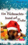 Ein Weihnachtshund auf Probe: plus Bonus-Geschichte: Ein Opa unterm Weihnachtsbaum von Petra Schier (17. November 2014) Taschenbuch