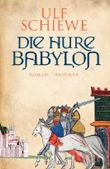 Die Hure Babylon: Roman von Ulf Schiewe (2. November 2012) Gebundene Ausgabe