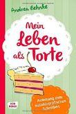 Mein Leben als Torte - Anleitung zum autobiografischen Schreiben von Andrea Behnke (27. August 2014) Gebundene Ausgabe