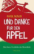 Und Danke für den Apfel: Eine kurze Geschichte der Menschheit von Raoul Biltgen (18. November 2013) Gebundene Ausgabe