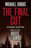 The Final Cut (House of Cards Trilogy, Book 3) by Michael Dobbs (9-Apr-2010) Paperback