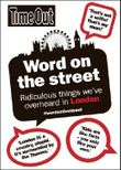 Word on the Street: Ridiculous things we've overheard in London (Time Out Guides) by Time Out Guides Ltd (2-Oct-2014) Paperback