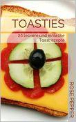 Toasties: 20 leckere und einfache Toastrezepte