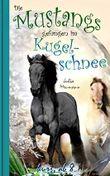 Die Mustangs gefangen im Kugelschnee: Pferdeabenteuer für Kinder (Die kleinen Mustangs 3)