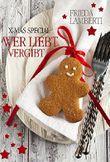 Wer liebt... vergibt: Eine Weihnachtsgeschichte der besonderen Art