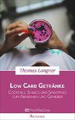 Low Carb Getränke: Leckere Cocktails, Shakes und Smoothies zum Abnehmen und Genießen