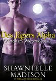 Windham Werewolves Teil 2: Des Jägers Alpha (Windham Werewolves Serie)