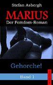 Marius: Gehorche! Band 1 (Femdom BDSM Hardcore) Roman