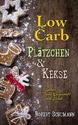 Low Carb: Plätzchen und Kekse: Low Carb backen ohne Zucker und ohne Weizenmehl (Backen ohne Zucker, Low Carb  backen, backen ohne Weizenmehl, Low Carb ... Kekse fast ohne Kohlenhydrate, Backbuch)