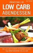 Low Carb Abendessen: Das Low Carb Kochbuch mit Rezepten für jeden Tag: einfach abnehmen mit Low Carb