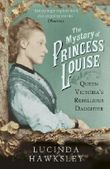 The Mystery of Princess Louise: Queen Victoria's Rebellious Daughter by Lucinda Hawksley (2014-11-20)