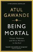 Being Mortal: Illness, Medicine and What Matters in the End by Atul Gawande (2015-07-01)