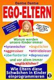EGO-ELTERN - Warum werden unsere Kinder immer tyrannischer, antriebsloser, unglücklicher? Wie Eltern Schwächen in Kindern einprogrammieren: Erziehungsfehler vermeiden - afrikanisch inspiriert