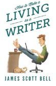 How to Make a Living as a Writer by James Scott Bell (2014-10-31)